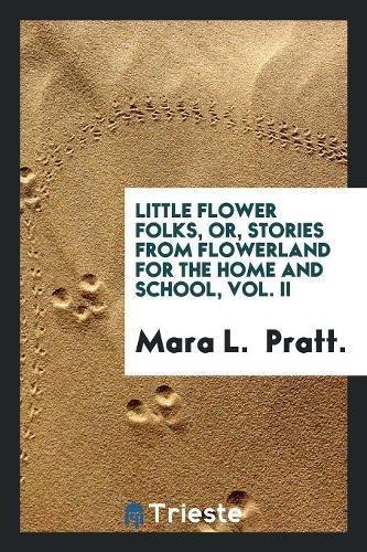 Little Flower Folks, Or, Stories from Flowerland: Pratt, Mara L.