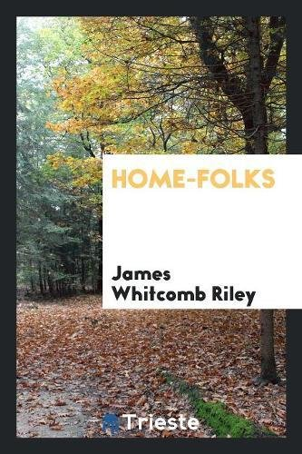 Home-Folks (Paperback): James Whitcomb Riley
