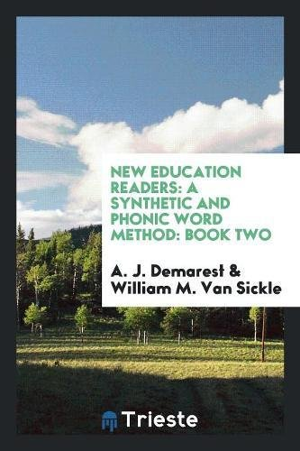 New Education Readers: A Synthetic and Phonic: A. J. Demarest;