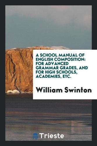A School Manual of English Composition: For: William Swinton
