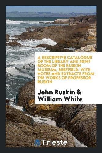 A Descriptive Catalogue of the Library and: Ruskin, John
