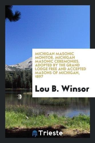Michigan Masonic Monitor. Michigan Masonic Ceremonies. Adopted: Winsor, Lou B.