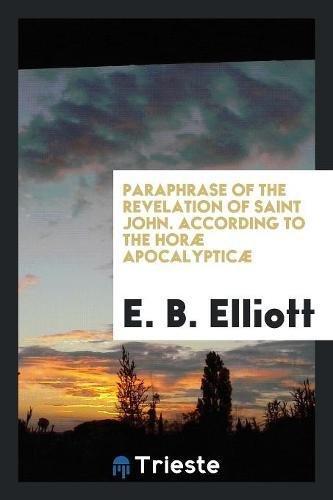 Paraphrase of the Revelation of Saint John.: Elliott, E. B.