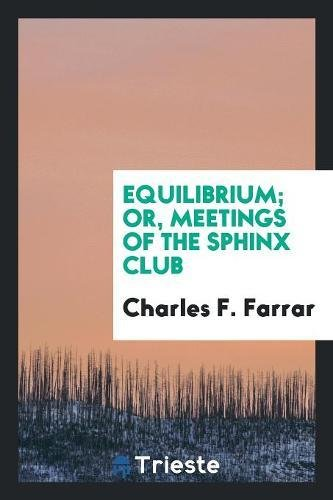 Equilibrium; Or, Meetings of the Sphinx Club: Farrar, Charles F.