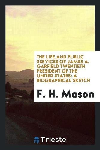 The Life and Public Services of James: F H Mason