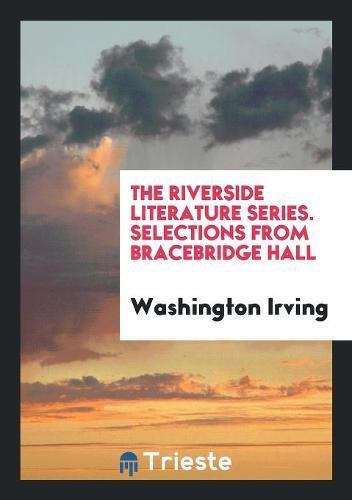 The Riverside Literature Series. Selections from Bracebridge: Washington Irving