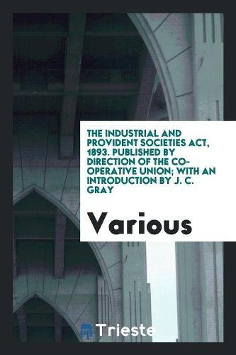 The Industrial and Provident Societies Act, 1893.: Various