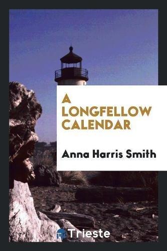 A Longfellow Calendar (Paperback): Anna Harris Smith