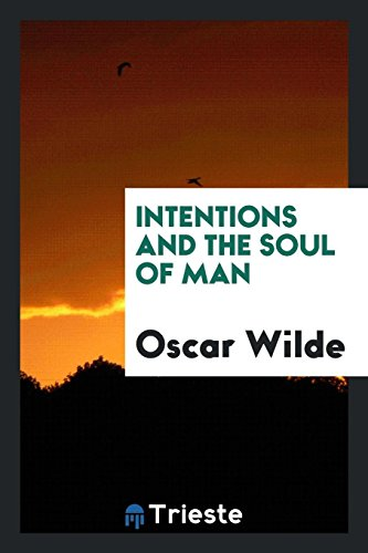 Intentions and the Soul of Man: Wilde, Oscar