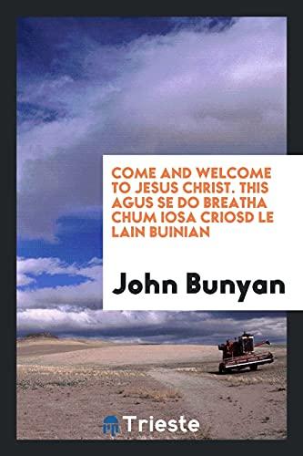 9780649552382: Come and Welcome to Jesus Christ. This Agus Se Do Breatha Chum Iosa Criosd Le Lain Buinian