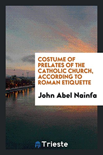 Costume of Prelates of the Catholic Church,: John Abel Nainfa
