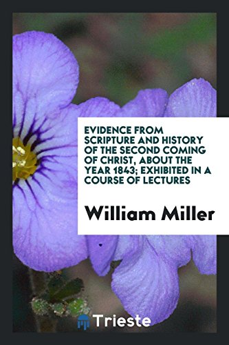 Evidence from Scripture and History of the: William Miller