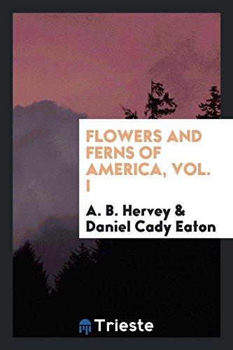 Flowers and Ferns of America, Vol. I: Alpheus Baker Hervey,