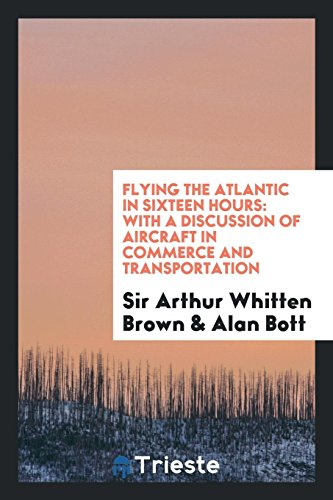 Flying the Atlantic in Sixteen Hours: With: Sir Arthur Whitten