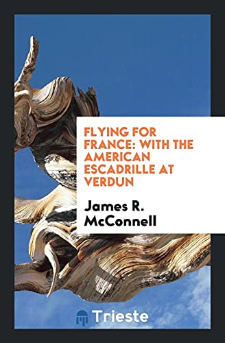 Flying for France: With the American Escadrille: James R. McConnell