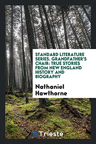 Standard Literature Series. Grandfather s Chair: True: Nathaniel Hawthorne