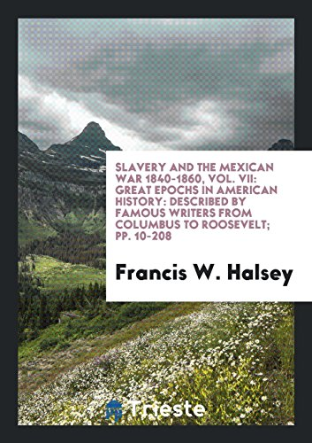 Slavery and the Mexican War 1840-1860, Vol.: Halsey,Francis W.