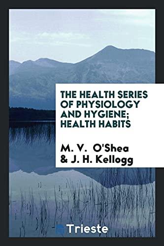 The Health Series of Physiology and Hygiene;: M. V. O'Shea;