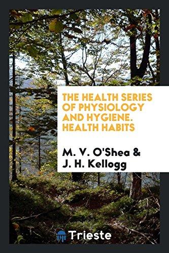 The Health Series of Physiology and Hygiene.: M. V. O'Shea;