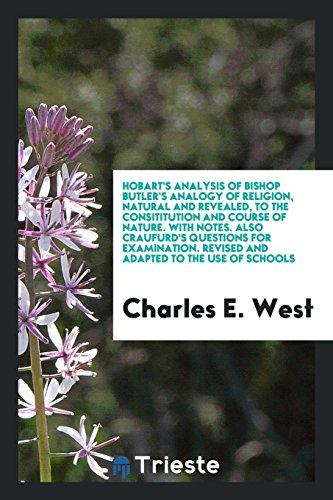 Hobart's Analysis of Bishop Butler's Analogy of: Charles E West
