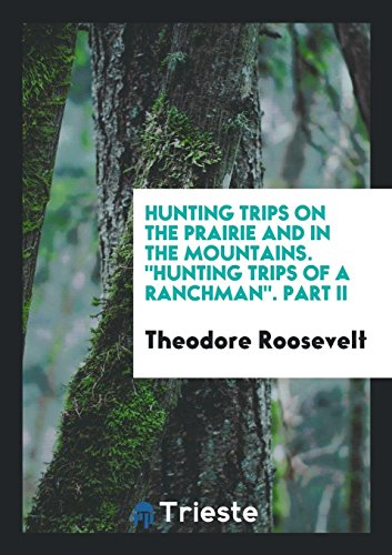 Hunting Trips on the Prairie and in: Theodore Roosevelt