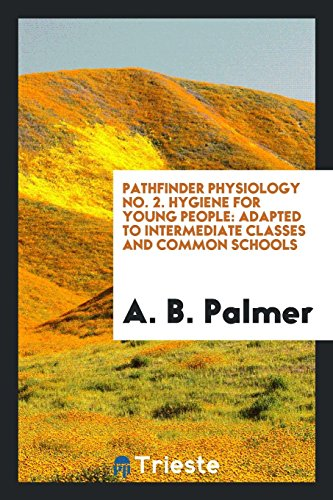Pathfinder Physiology No. 2. Hygiene for Young: A B Palmer