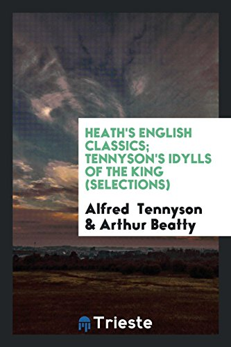 Heath's English Classics; Tennyson's Idylls of the: Alfred Tennyson; Arthur
