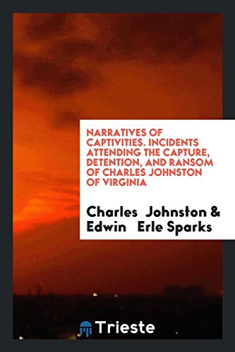 Narratives of Captivities. Incidents Attending the Capture,: Charles Johnston, Edwin