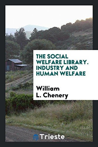 The Social Welfare Library. Industry and Human: William L Chenery