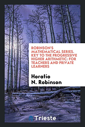 Robinson s Mathematical Series. Key to the: Horatio N Robinson