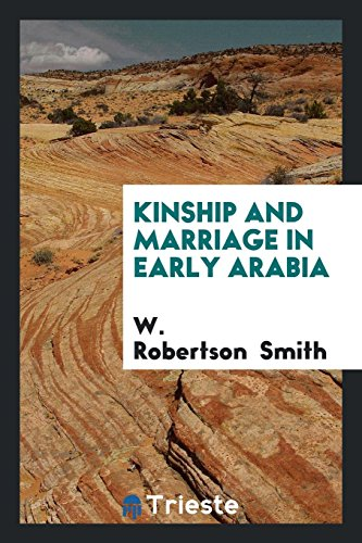 Kinship and Marriage in Early Arabia: W Robertson Smith
