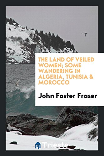 9780649624713: The Land of Veiled Women; Some Wandering in Algeria, Tunisia & Morocco
