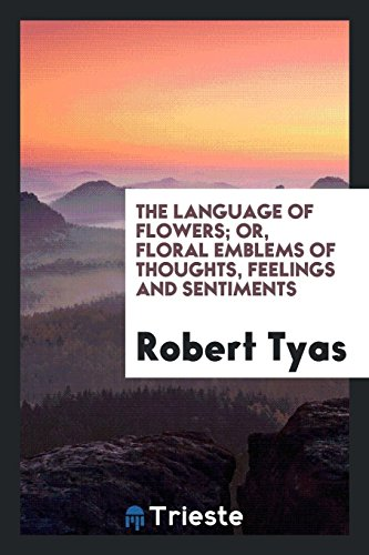 The Language of Flowers; Or, Floral Emblems: Robert Tyas