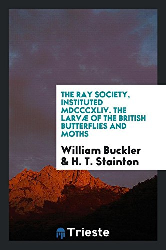 The Ray Society, Instituted MDCCCXLIV. the Larvae: William Buckler