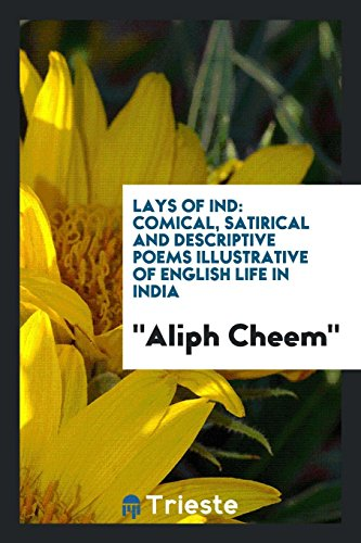 Lays of Ind: Comical, Satirical and Descriptive: Aliph Cheem