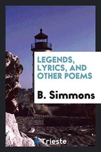 Legends, Lyrics, and Other Poems: B Simmons