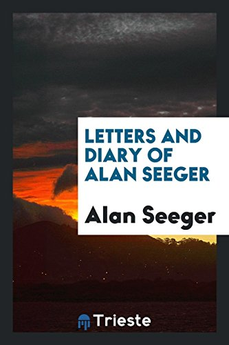 Letters and Diary of Alan Seeger: Alan Seeger