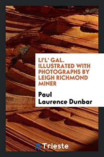 Li'l' Gal. Illustrated with Photographs by Leigh: Dunbar, Paul Laurence