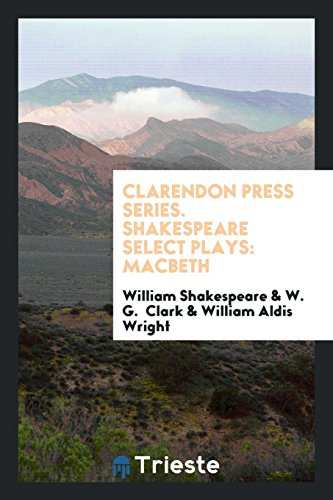 Clarendon Press Series. Shakespeare Select Plays: Macbeth: William Shakespeare, W