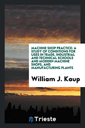 Machine Shop Practice: A Study of Conditions: William J Kaup