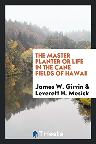 9780649644476: The Master Planter or Life in the Cane Fields of Hawaii
