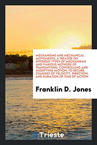 Mechanisms and Mechanical Movements; A Treatise on: Jones, Franklin D.