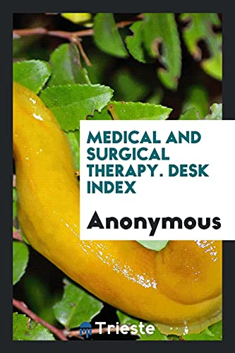 Medical and Surgical Therapy. Desk Index: Anonymous