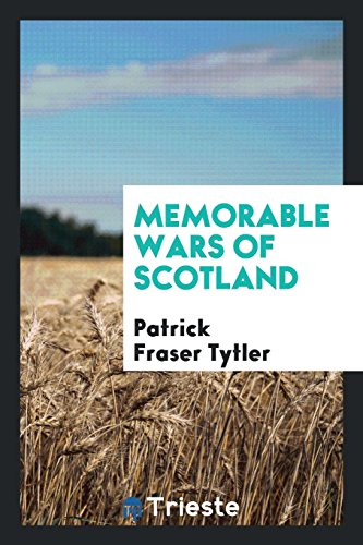 Memorable Wars of Scotland: Tytler, Patrick Fraser
