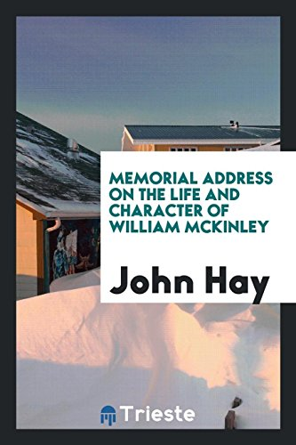 Memorial Address on the Life and Character: Dr John Hay