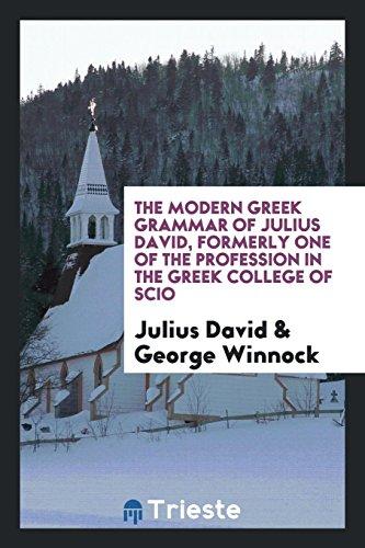 The Modern Greek Grammar of Julius David,: Julius David