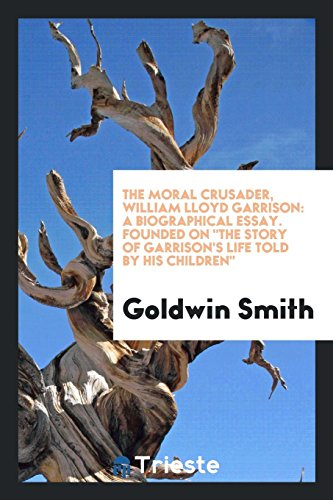 9780649651788: The Moral Crusader, William Lloyd Garrison: A Biographical Essay. Founded on The Story of Garrison's Life Told by His Children