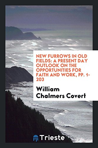 New Furrows in Old Fields: A Present: William Chalmers Covert
