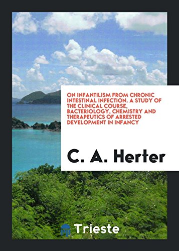 On Infantilism from Chronic Intestinal Infection. A: C. A. Herter