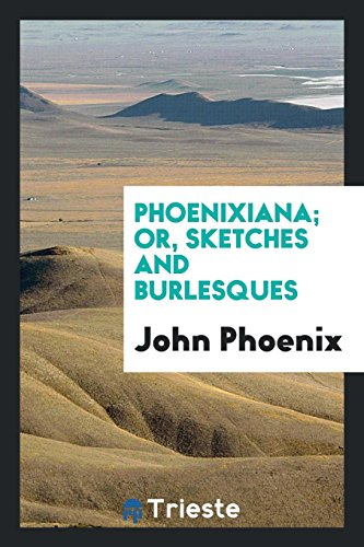9780649670727: Phoenixiana; Or, Sketches and Burlesques